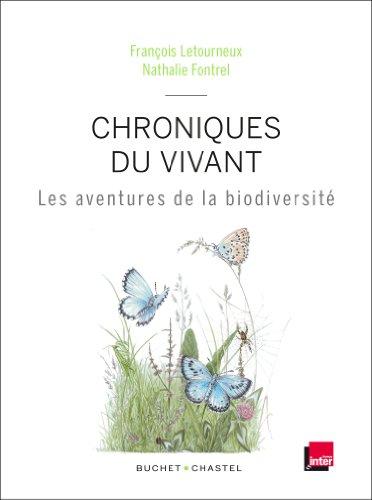 Chroniques du vivant : Les aventures de la biodiversité par François Letourneaux, Nathalie Fontrel, Naïk Faucon