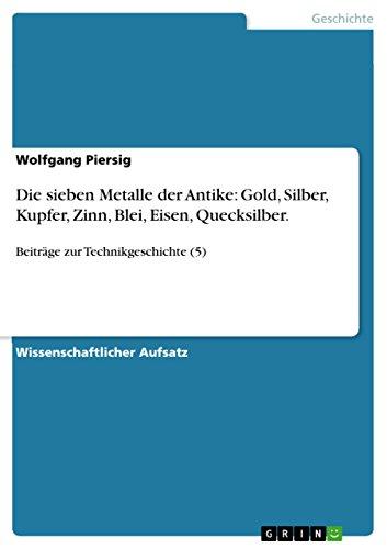 er Antike: Gold, Silber, Kupfer, Zinn, Blei, Eisen, Quecksilber.: Beiträge zur Technikgeschichte (5) (Gold Quecksilber)