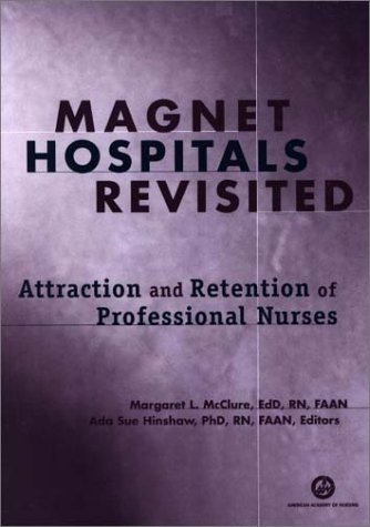 Magnet Hospitals Revisited: Attraction and Retention of Professional Nurses (American Nurses Association) by Margaret L. McClure (2002-08-31)