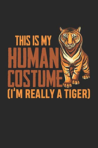 This is my Human Costume I'm Really a Tiger: Zoo Tier  Notizbuch liniert DIN A5 - 120 Seiten für Notizen, Zeichnungen, Formeln | Organizer Schreibheft Planer Tagebuch (Ein Wortspiel Kostüm)