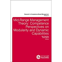 Mid-Range Management Theory: Competence Perspectives on Modularity and Dynamic Capabilities (Research in Competence-Based Management)