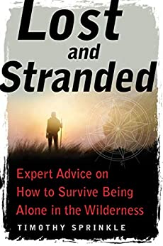 Lost and Stranded: Expert Advice on How to Survive Being Alone in the Wilderness Descargar PDF