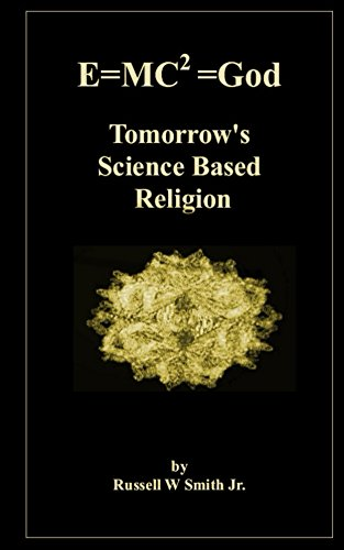 E=MC2=God: Tomorrow's Science Based Religion (English Edition)
