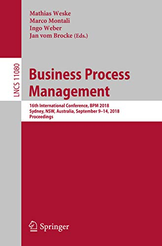 Business Process Management: 16th International Conference, BPM 2018, Sydney, NSW, Australia, September 9-14, 2018, Proceedings (Lecture Notes in Computer Science Book 11080) (English Edition)