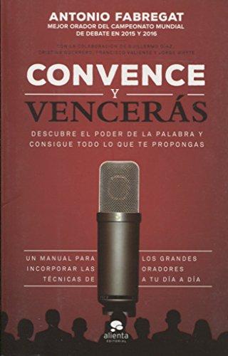 Convence y vencerás: Descubre el poder de la palabra y consigue todo lo que te propongas (COLECCION ALIENTA)