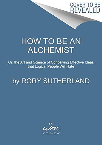 Alchemy: Or, the Art and Science of Conceiving Effective Ideas that Logical People Will Hate (English Edition)