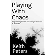 Playing with Chaos: Programming Fractals and Strange Attractors in JavaScript (English Edition)