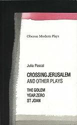 Crossing Jerusalem and Other Plays: The Golem, Saint Joan, Year Zero (Oberon Modern Plays)