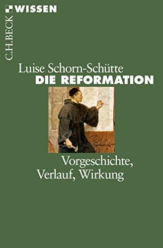 Die Reformation: Vorgeschichte, Verlauf, Wirkung