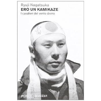 Ero Un Kamikaze. I Cavalieri Del Vento Divino