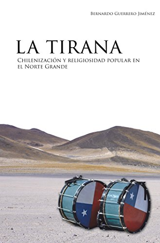 La Tirana: Chilenización y religiosidad popular en el Norte Grande