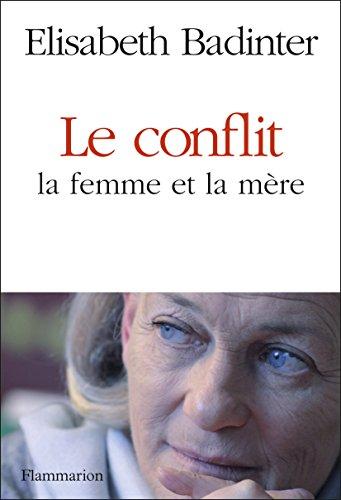Le Conflit : la femme et la mère par Elisabeth Badinter