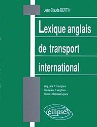 LEXIQUE ANGLAIS DE TRANSPORT INTERNATIONAL. Anglais-français et français-anglais, fiches thématiques