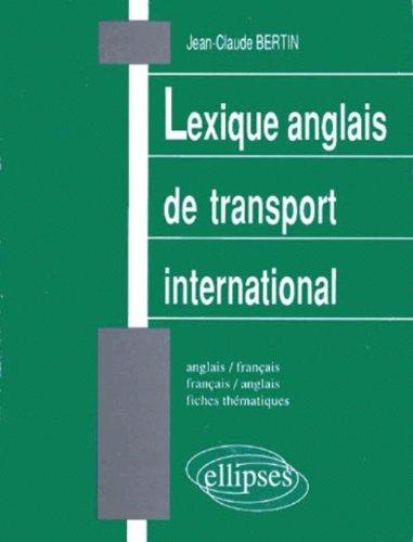 Lexique de transport international: Anglais/français - français/anglais : fiches thématiques par Jean-Claude Bertin