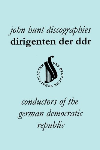 Dirigenten Der Ddr. Conductors of the German Democratic Republic. 5 Discographies. Otmar Suitner, Herbert Kegel, Heinz Rogner (Rogner), Heinz Bongartz by John Hunt (2010-05-15)