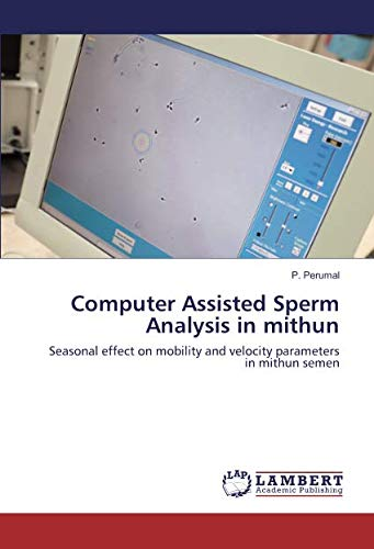 Computer Assisted Sperm Analysis in mithun: Seasonal effect on mobility and velocity parameters in mithun semen por P. Perumal