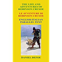 The Life and Adventures of Robinson Crusoe: Le avventure di Robinson Crusoe (English Edition)