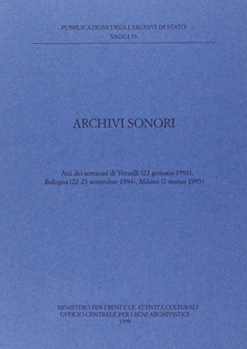 Archivi sonori. Atti dei Seminari (Vercelli, 22 gennaio 1993; Bologna, 22-23 settembre 1994; Milano, 7 marzo 1995) (Saggi)