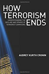 How Terrorism Ends: Understanding the Decline and Demise of Terrorist Campaigns by Audrey Kurth Cronin (2009-09-13)
