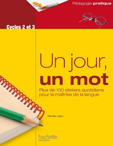 Un jour, un mot - Ateliers quotidiens pour la maîtrise de la langue - Cycles 2 et 3