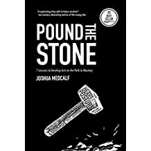 Pound The Stone: 7 Lessons To Develop Grit On The Path To Mastery (English Edition)