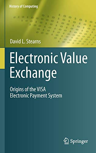 Electronic Value Exchange: Origins of the VISA Electronic Payment System (History of Computing) - Computer Credit Card Processing