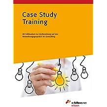 Case Study Training: 40 Fallstudien zur Vorbereitung auf das Bewerbungsgespräch im Consulting (e-fellows.net-Wissen)