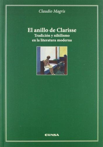 El anillo de Clarisse: tradición y nihilismo en la literatura moderna (Cátedra Félix Huarte) por Claudio Magris