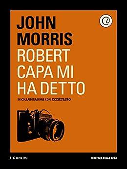 Robert Capa mi ha detto di [Morris, John, Corriere della Sera]