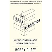 The Perils of Perception: Why We're Wrong About Nearly Everything (English Edition)