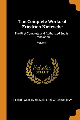 The Complete Works of Friedrich Nietzsche: The First Complete and Authorized English Translation; Volume 4 - Oscar Levy