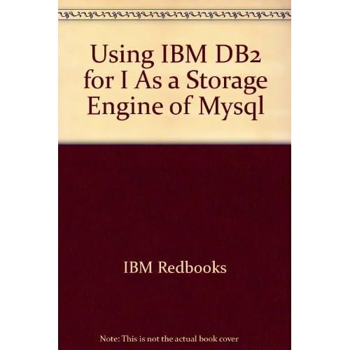 Using IBM DB2 for I As a Storage Engine of Mysql by IBM Redbooks (2009) Paperback