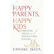 Happy Parents, Happy Kids: Parenting Advice for the Twenty-First Century
