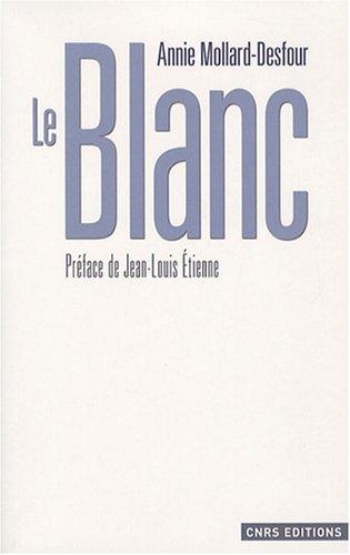 Le Blanc. Dictionnaire des couleurs par Annie Mollard-desfour