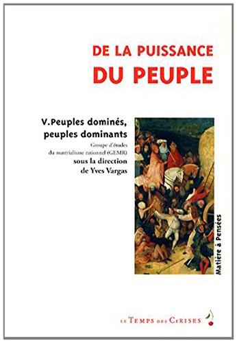 De la puissance du peuple : Tome 5, Peuples dominés, peuples dominantes