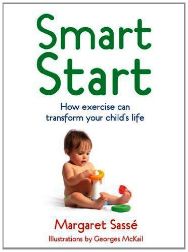 smart-start-how-exercise-can-transform-your-childs-life-by-margaret-sasse-2009-04-22