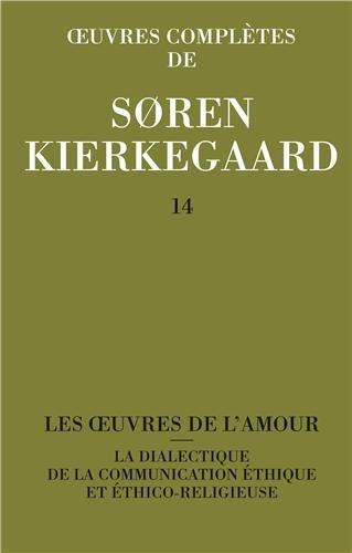 """Oeuvres complètes, tome 14 : Les Oeuvres de l'amour et """"la Dialectique de la communication éthique et éthico religieuse"""""""
