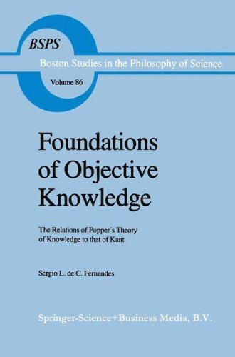 Foundations of Objective Knowledge: The Relations of Popper's Theory of Knowledge to that of Kant (Boston Studies in the Philosophy and History of Science Book 86) (English Edition)