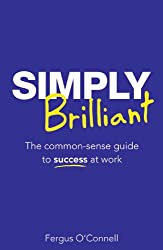 Simply Brilliant: The common-sense guide to success at work