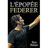 L'épopée Federer (French Edition)