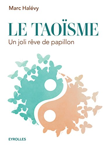 Le taoïsme: Un joli rêve de papillon. par Marc Halévy