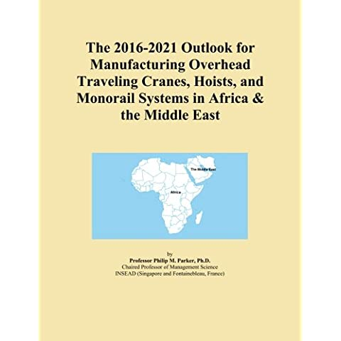 The 2016-2021 Outlook for Manufacturing Overhead Traveling Cranes, Hoists, and Monorail Systems in Africa & the Middle East