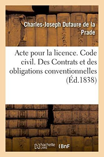 Acte pour la licence. Code civil. Des Contrats et des obligations conventionnelles: Code de procédure civile. De l'Appel. Code de commerce. Des Actes de commerce