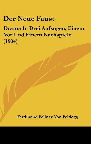 Der Neue Faust: Drama in Drei Aufzugen, Einem VOR Und Einem Nachspiele (1904)