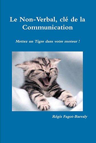 Le Non Verbal, clé de la Communication: Mettez un tigre dans votre moteur !