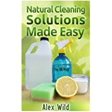 Natural Cleaning Solutions Made Easy: Discover How To Clean Your House Using Saf