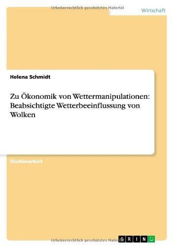 Zu Ökonomik von Wettermanipulationen: Beabsichtigte Wetterbeeinflussung von Wolken by Helena Schmidt (2013-11-07)