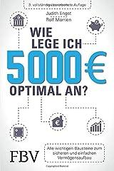 Wie lege ich 5000 Euro optimal an?: Alle wichtigen Bausteine zum sicheren und einfachen Vermögensaufbau Taschenbuch