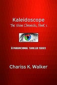 Kaleidoscope (The Vision Chronicles Book 1) (English Edition) de [Walker, Chariss K.]