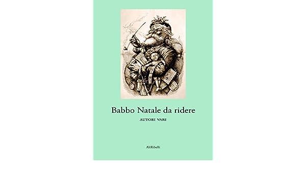 Immagini Natale Da Ridere.Babbo Natale Da Ridere Italian Edition Ebook Autori Vari